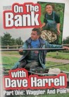 DVD On the Bank with Dave Harrel P 1 Waggler and Pole